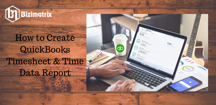 How to Create QuickBooks Timesheet & Time Data Report