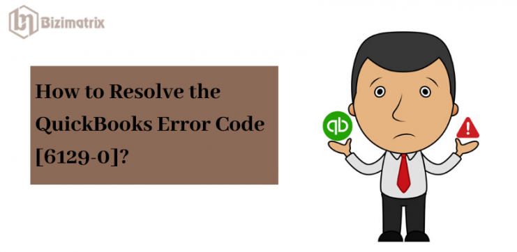 How to Resolve the QuickBooks Error Code [6129-0]_
