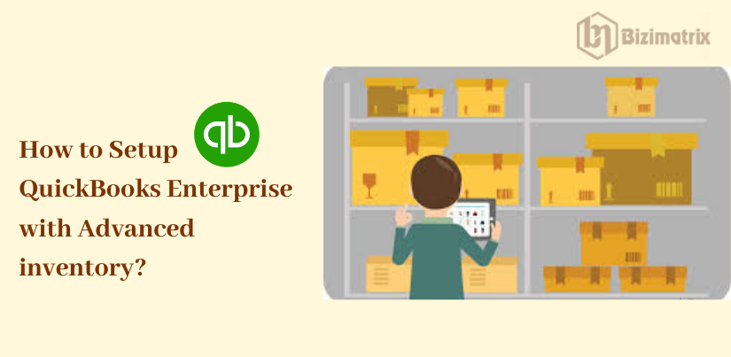 How to Setup QuickBooks Enterprise with Advanced inventory_