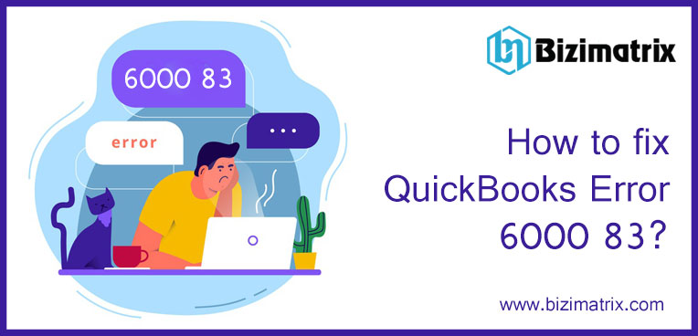 How to fix QuickBooks Error 6000 83?