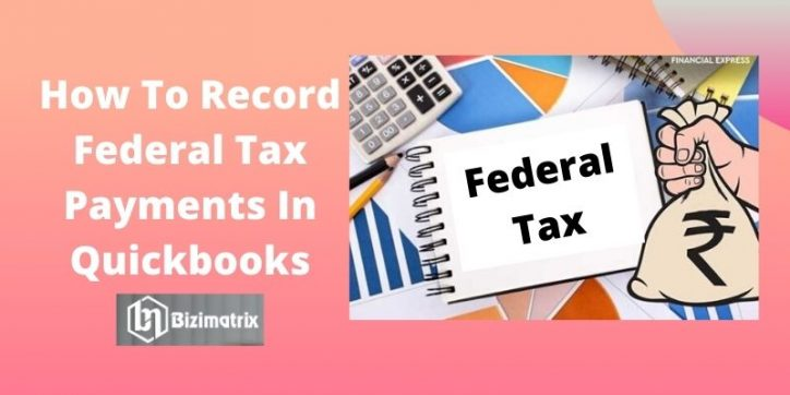 How To Record Federal Tax Payments In Quickbooks