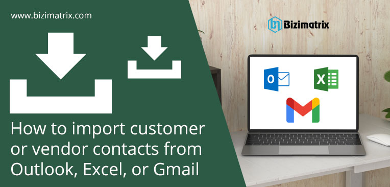 How to import customer or vendor contacts from Outlook, Excel, or Gmail